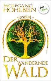 Enwor - Band 1: Der wandernde Wald: Die Bestseller-Serie