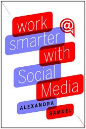 Work Smarter with Social Media: A Guide to Managing Evernote, Twitter, LinkedIn, and Your Email