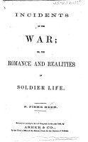 Incidents in the War  or  the Romance and Reality of Soldier Life PDF