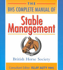 The BHS Complete Manual of Stable Management