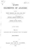 Quain's Elements of Anatomy Edited by Allen Thomson ... Edward Albert Schäfer ... and George Dancer Thane ... In Two Volumes ... Illustrated ...