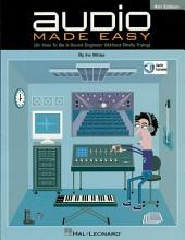 Audio Made Easy: (Or How to Be a Sound Engineer Without Really Trying), Edition 4