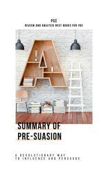 Summary Of Pre Suasion A Revolutionary Way To Influence And  Book PDF