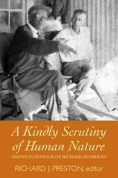 A Kindly Scrutiny of Human Nature: Essays in Honour of Richard Slobodin
