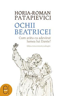Ochii Beatricei  Cum arata cu adevarat lumea lui Dante  PDF