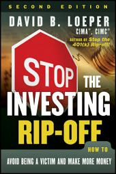 Stop the Investing Rip-off: How to Avoid Being a Victim and Make More Money, Edition 2