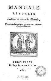 Manuale ritualis Ecclesiae et Dioecesis Elnensis: Typis mandatum jussu et auctoritate ordinarii ejusdem Dioecesis
