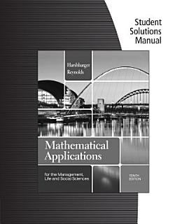 Student Solutions Manual for Harshbarger Reynolds  Mathematical Applications for the Management  Life  and Social Sciences  10th Book
