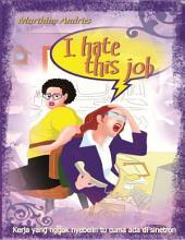 I Hate This Job: Ketika dunia kerja gak seindah di sinetron