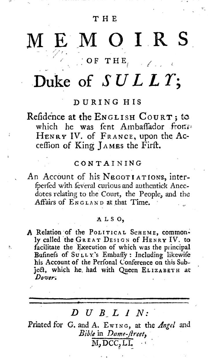 The Memoirs of the Duke of Sully; During His Residence at the English Court ... Also, a Relation of the Political Scheme Commonly Called the Great Design of Henry IV., Etc. [Extracted and Translated from L'Écluse's Adaptation.]