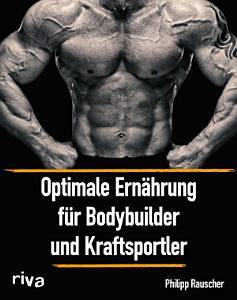 Optimale Ern  hrung f  r Bodybuilder und Kraftsportler PDF