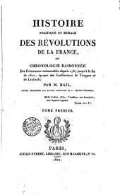 Histoire politique et morale des révolutions de la France, ou Chronologie raisonnée des événemens mémorables depuis 1787 jusqu'à la fin de 1820, époque des Conférences de Troppau et de Laybach; par m. Ball ... Tome premier [-second!