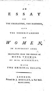 An Essay on the character, the manners, and the understanding of Women ... Translated ... by Mrs. Kindersley. With two original essays