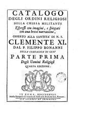 Catalogo degli ordini religiosi della chiesa militante: espressi con imagini e spiegati con una breve narrazione, offerto alla santita' di N. S. Clemente XI