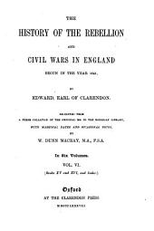 The History of the Rebellion and Civil Wars in England Begun in the Year 1641: Volume 6