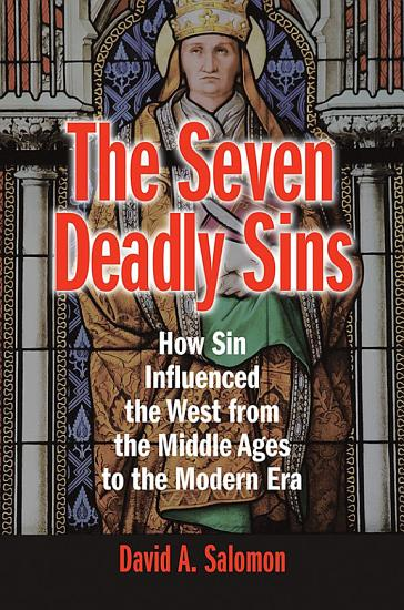 The Seven Deadly Sins  How Sin Influenced the West from the Middle Ages to the Modern Era PDF