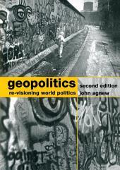 Geopolitics: Re-Visioning World Politics, Edition 2