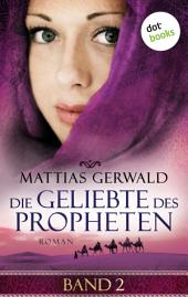Die Geliebte des Propheten - Band 2: Roman