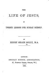 The Life of Jesus: In Twenty Lessons for Sunday Schools
