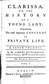 Clarissa: Or, The History of a Young Lady. Comprehending the Most Important Concerns of Private Life, Volume 1