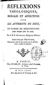 Réflexions théologiques, morales et affectives sur les attributs de Dieu, en forme de méditations pour chaque jour du mois, par le R. P. Avrillon,...