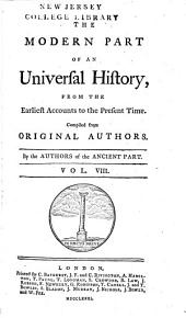 An Universal History: From the Earliest Accounts to the Present Time, Part 2, Volume 8