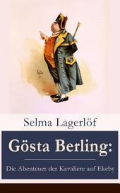 Gösta Berling: Die Abenteuer der Kavaliere auf Ekeby (Vollständige deutsche Ausgabe)