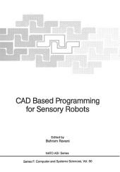 CAD Based Programming for Sensory Robots: Proceedings of the NATO Advanced Research Workshop on CAD Based Programming for Sensory Robots held in Il Ciocco, Italy, July 4-6, 1988