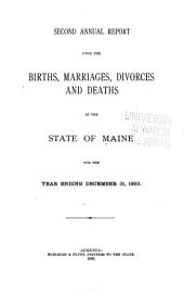 Annual Report Upon the Births, Marriages, Divorces, and Deaths in the State of Maine for the Year Ending Dec. 31: Volume 2