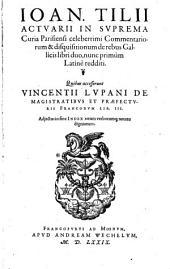 Commentariorum et disquisitionum de rebus Gallicis libri duo, nunc primum Latine redditi. Quibus accesserunt Vincentii Lupani De Magistratibus Et Praefecturis Francorum Lib. III.