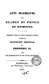 Anti-Machiavel; ou Examen du 'Prince' de Machiavel, avec une intr. et des notes historiques [by G. Friedlaender].