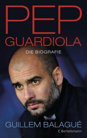 Pep Guardiola: Die Biografie