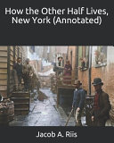 How the Other Half Lives  New York  Annotated  PDF