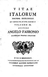 Vita Italorum Doctrina Excelletium Qui Saeculis XVII. Et XVIII. Floruerunt: Volume 12
