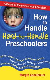 How to Handle Hard-to-Handle Preschoolers: A Guide for Early Childhood Educators