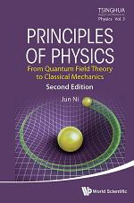 Principles Of Physics: From Quantum Field Theory To Classical Mechanics (Second Edition)