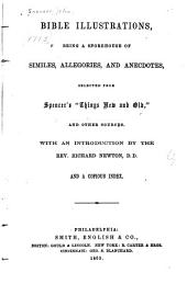 "Bible Illustrations, Being a Storehouse of Similes, Allegories, and Anecdotes, Selected from Spencer's ""Things New and Old,"" and Other Sources"