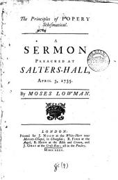 The Principles of Popery Schismatical: A Sermon Preached at Salters-Hall, April 3, 1735. By Moses Lowman