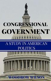Congressional Government: A Study in American Politics