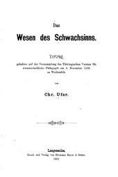 Das wesen des Schwachsinns: vortrag, gehalten auf der Versammlung des Thüringischen Vereins für wissenschaftliche Pädagogik am 8. November 1891 zu Weifsenfels