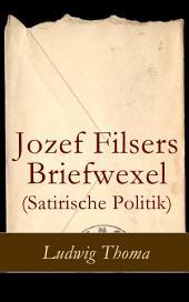 Jozef Filsers Briefwexel (Satirische Politik): Briefwexel eines bayrischen Landtagsabgeordneten