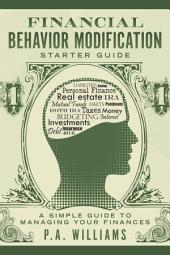 Financial Behavior Modification Starter Guide: A Simple Guide to Managing Your Finances