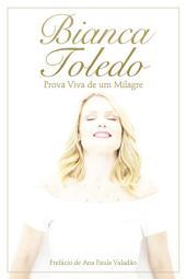 Bianca Toledo: Prova viva de um milagre