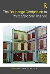 The Routledge Companion To Photography Theory Book PDF