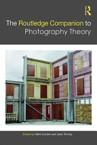 The Routledge Companion to Photography Theory PDF