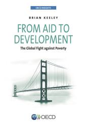OECD Insights From Aid to Development The Global Fight against Poverty: The Global Fight against Poverty