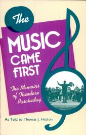 The Music Came First: The Memoirs of Theodore Paschedag