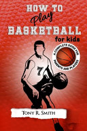 How to Play Basketball for Kids