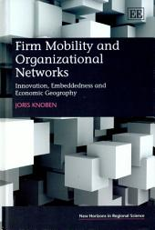 Firm Mobility and Organizational Networks: Innovation, Embeddedness and Economic Geography