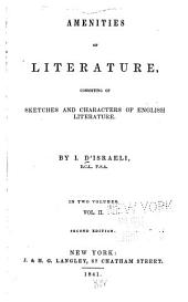 Amenities of Literature: Consisting of Sketches and Characters of English Literature